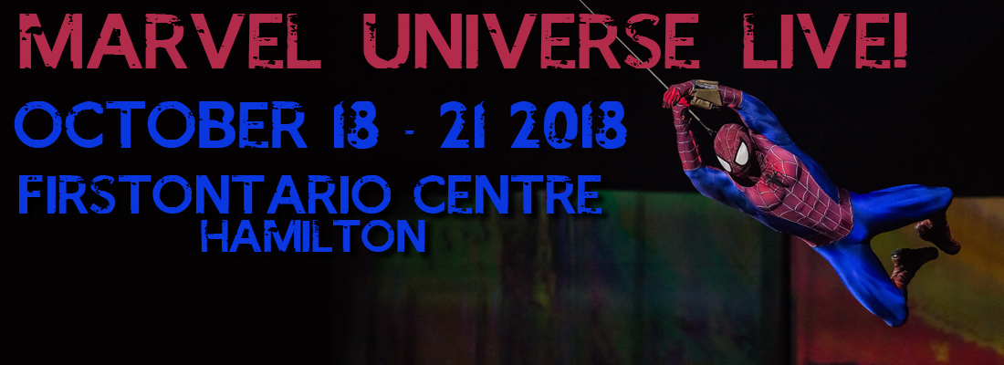 Marvel Universe Live! Only Stop in Canada - Hamilton October 18-21