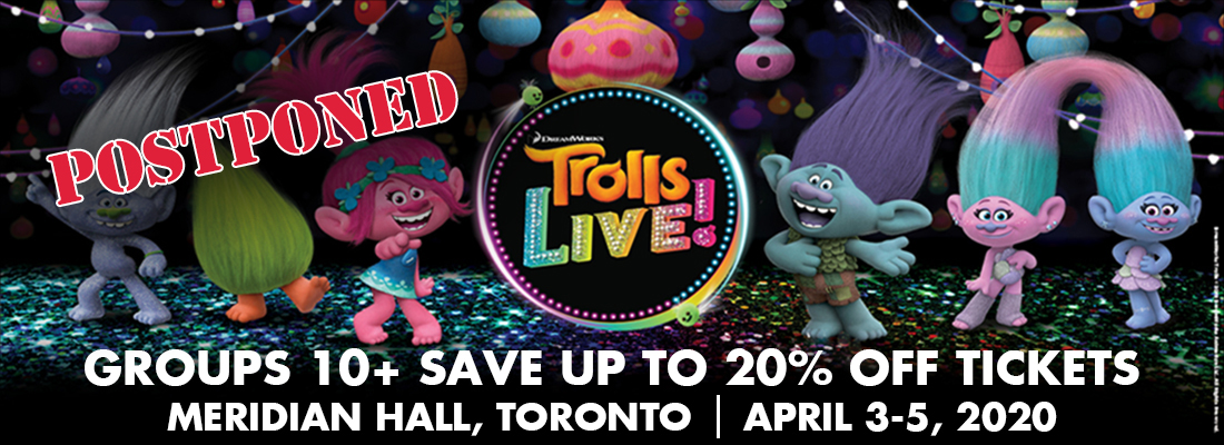 POSTPONED -Save on tickets for Trolls Live! at Meridian Hall, Toronto April 2-5, 2020